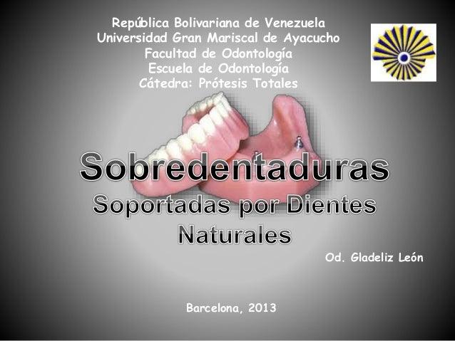 Od. Gladeliz León República Bolivariana de Venezuela Universidad Gran Mariscal de Ayacucho Facultad de Odontología Escuela...