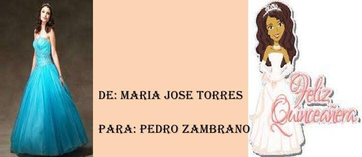 DE: MARIA JOSE TORRESPara: PEDRO ZAMBRANO