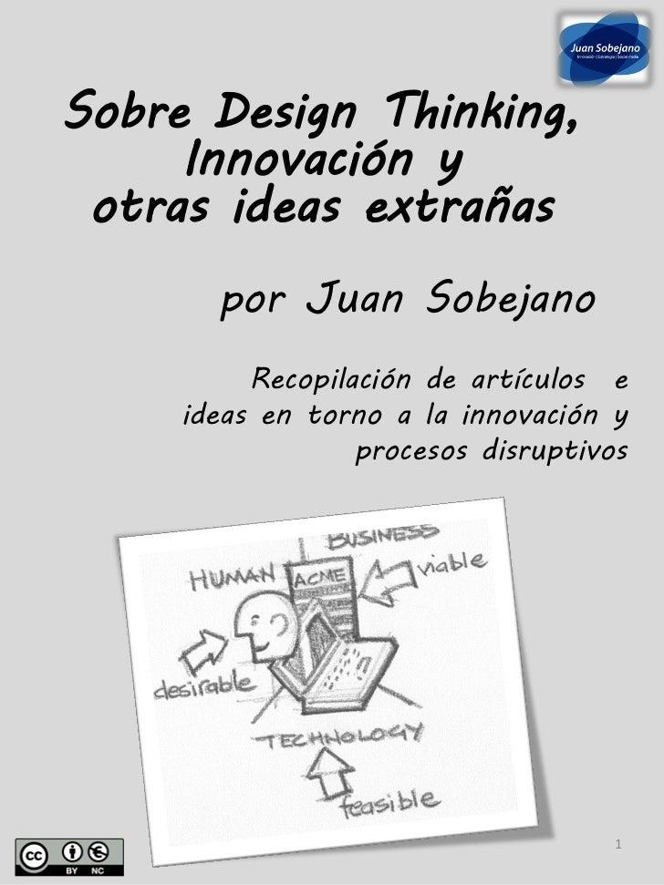Sobre Design Thinking,     Innovación y otras ideas extrañas       por Juan Sobejano          Recopilación de artículos e ...