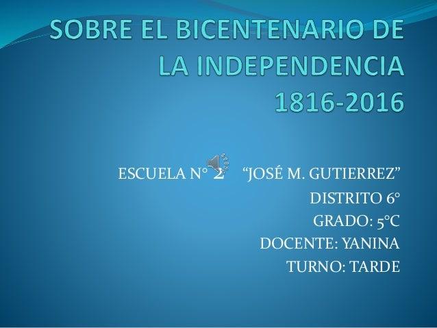 """ESCUELA N° 2 """"JOSÉ M. GUTIERREZ"""" DISTRITO 6° GRADO: 5°C DOCENTE: YANINA TURNO: TARDE"""