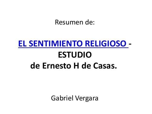 Resumen de: EL SENTIMIENTO RELIGIOSO - ESTUDIO de Ernesto H de Casas. Gabriel Vergara