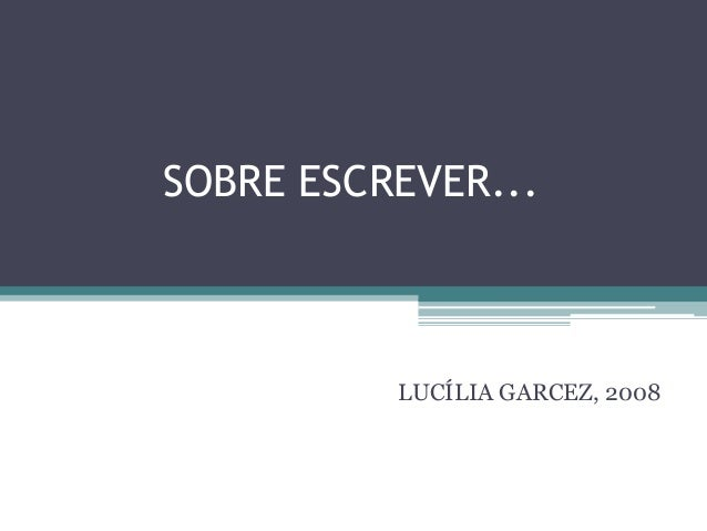 SOBRE ESCREVER... LUCÍLIA GARCEZ, 2008