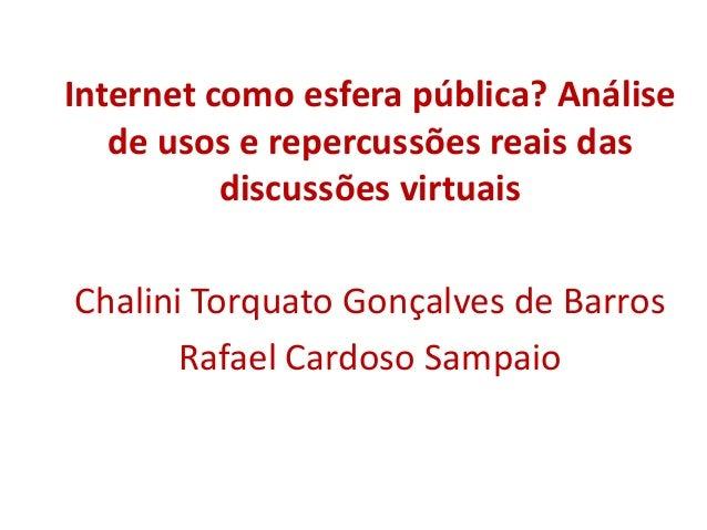 Internet como esfera pública? Análise   de usos e repercussões reais das          discussões virtuaisChalini Torquato Gonç...