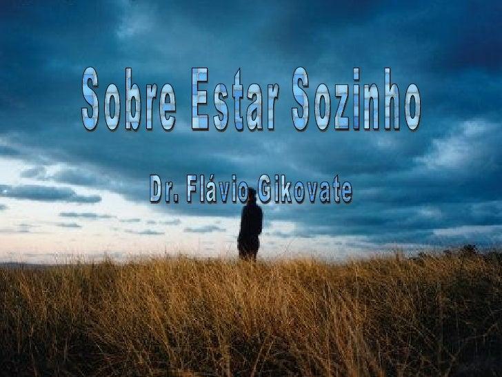 Sobre Estar Sozinho Dr. Flávio Gikovate
