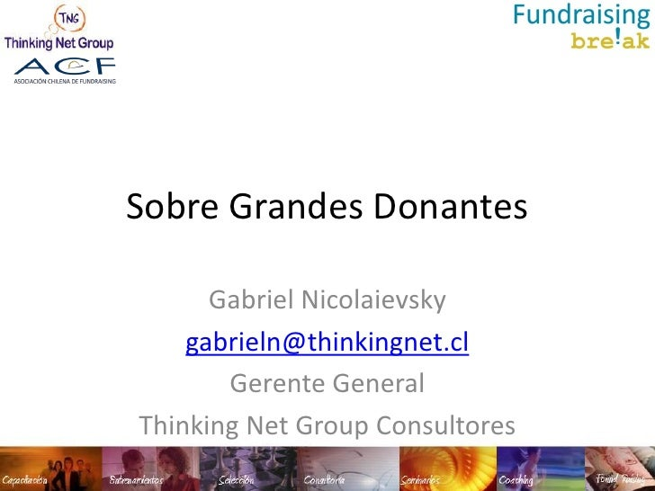 Sobre Grandes Donantes      Gabriel Nicolaievsky    gabrieln@thinkingnet.cl       Gerente GeneralThinking Net Group Consul...