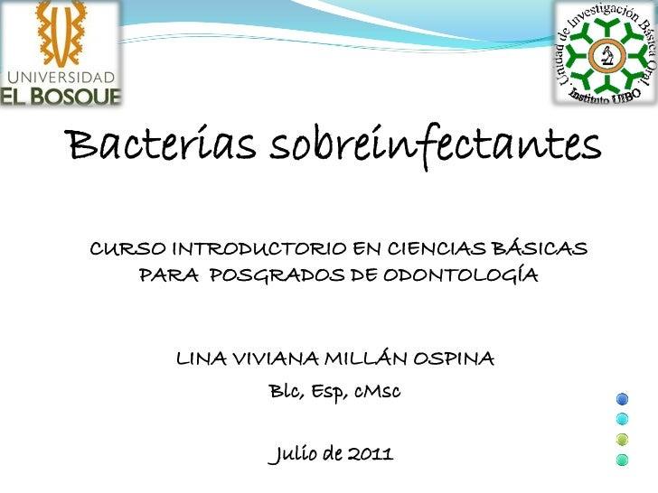 Bacterias sobreinfectantes CURSO INTRODUCTORIO EN CIENCIAS BÁSICAS    PARA POSGRADOS DE ODONTOLOGÍA       LINA VIVIANA MIL...