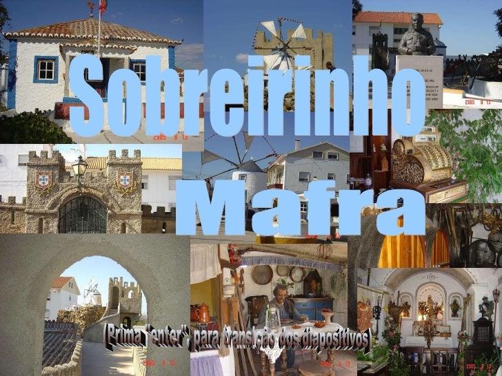 """Sobreirinho Mafra (Prima """"enter"""", para transição dos diapositivos)"""