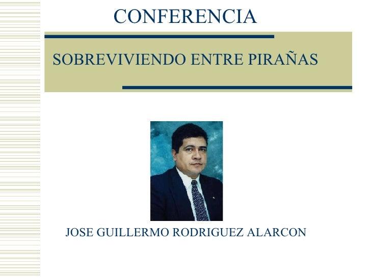 CONFERENCIA SOBREVIVIENDO ENTRE PIRAÑAS JOSE GUILLERMO RODRIGUEZ ALARCON