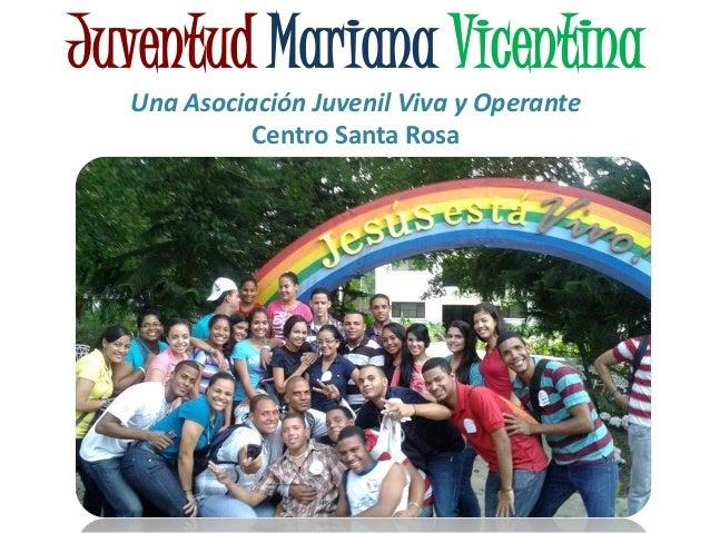 Juventud Mariana VicentinaUna Asociación Juvenil Viva y OperanteCentro Santa Rosa