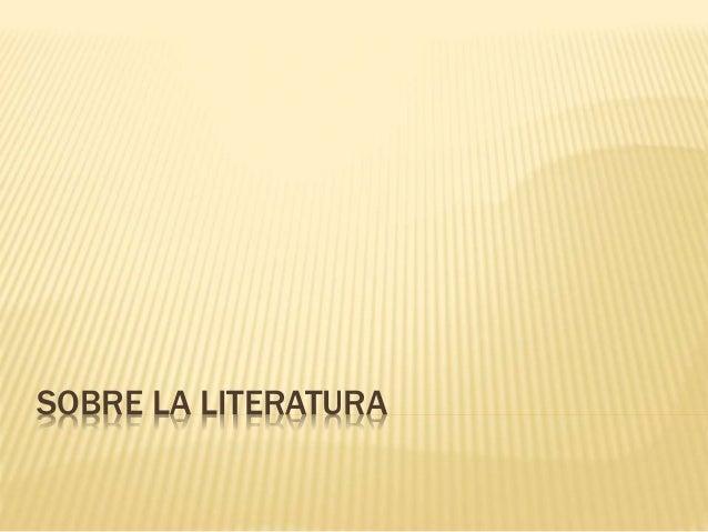 SOBRE LA LITERATURA