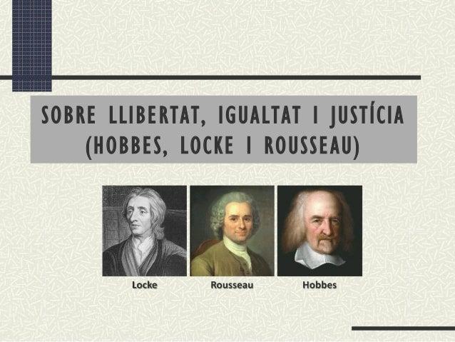 SOBRE LLIBERTAT, IGUALTAT I JUSTÍCIA (HOBBES, LOCKE I ROUSSEAU)
