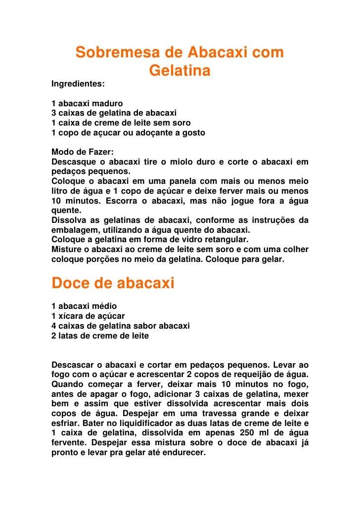 Sobremesa de Abacaxi com               Gelatina Ingredientes:  1 abacaxi maduro 3 caixas de gelatina de abacaxi 1 caixa de...