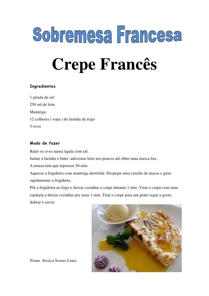 Crepe FrancêsIngredientes1 pitada de sal250 ml de leiteManteiga12 colheres ( sopa ) de farinha de trigo3 ovosModo de fazer...
