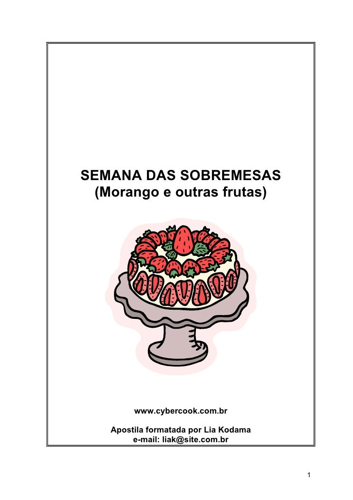SEMANA DAS SOBREMESAS  (Morango e outras frutas)             www.cybercook.com.br     Apostila formatada por Lia Kodama   ...