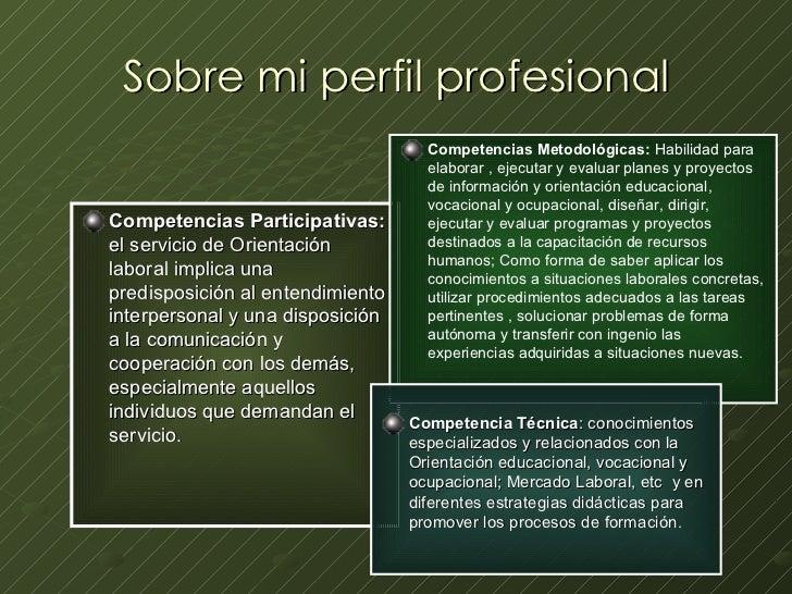 Sobre mi perfil profesional <ul><li>Competencias Participativas:  el servicio de Orientación laboral implica una predispos...