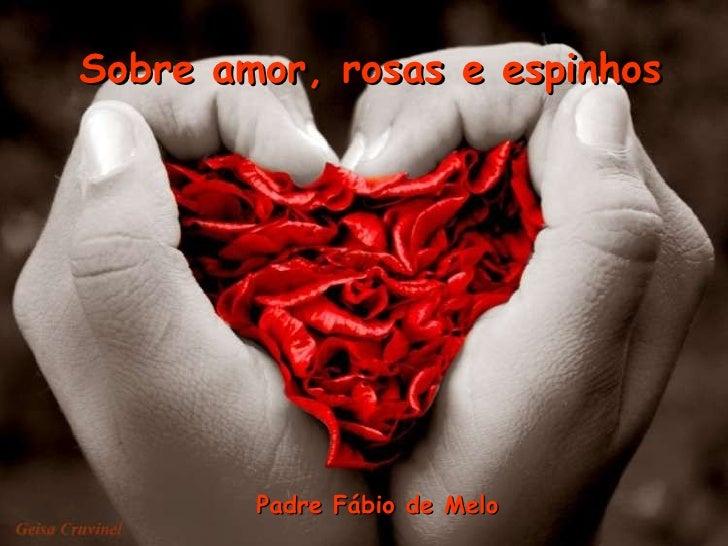 Sobre amor, rosas e espinhos  Padre Fábio de Melo