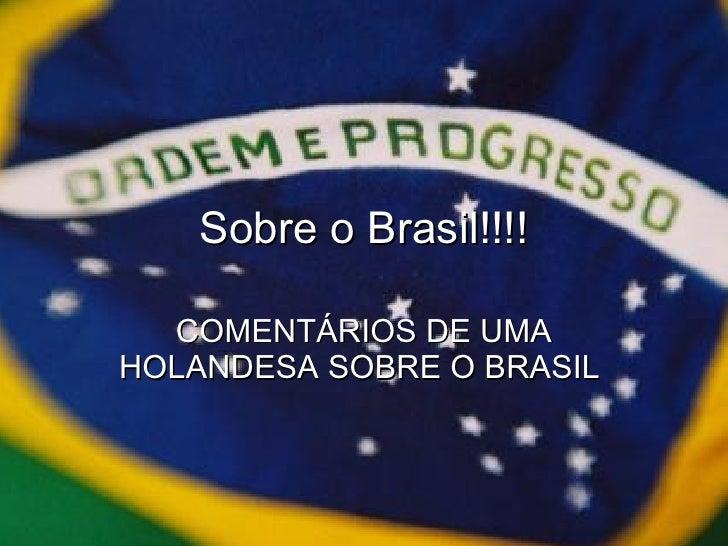 Sobre o Brasil!!!! COMENTÁRIOS DE UMA HOLANDESA SOBRE O BRASIL