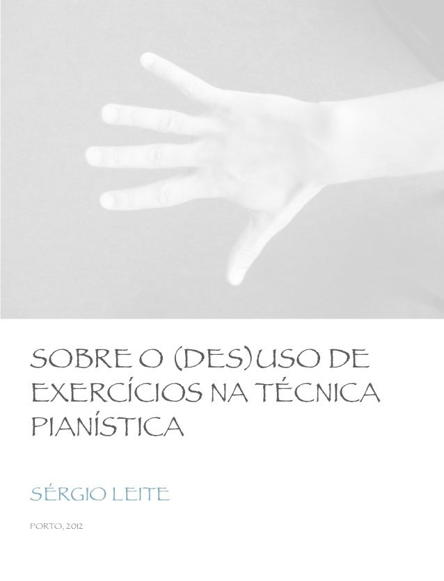 SOBRE O (DES)USO DE EXERCÍCIOS NA TÉCNICA PIANÍSTICA SÉRGIO LEITE PORTO, 2012