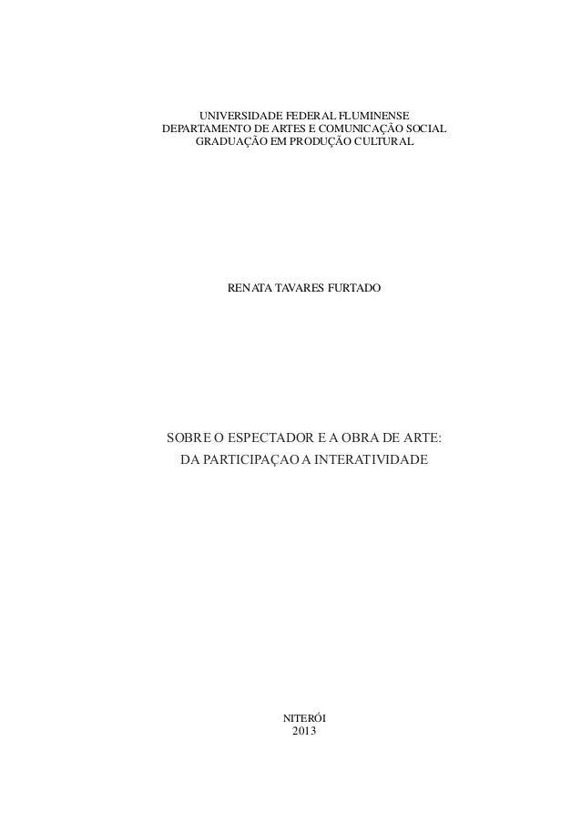 1 UNIVERSIDADE FEDERAL FLUMINENSE DEPARTAMENTO DE ARTES E COMUNICAÇÃO SOCIAL GRADUAÇÃO EM PRODUÇÃO CULTURAL RENATA TAVARES...
