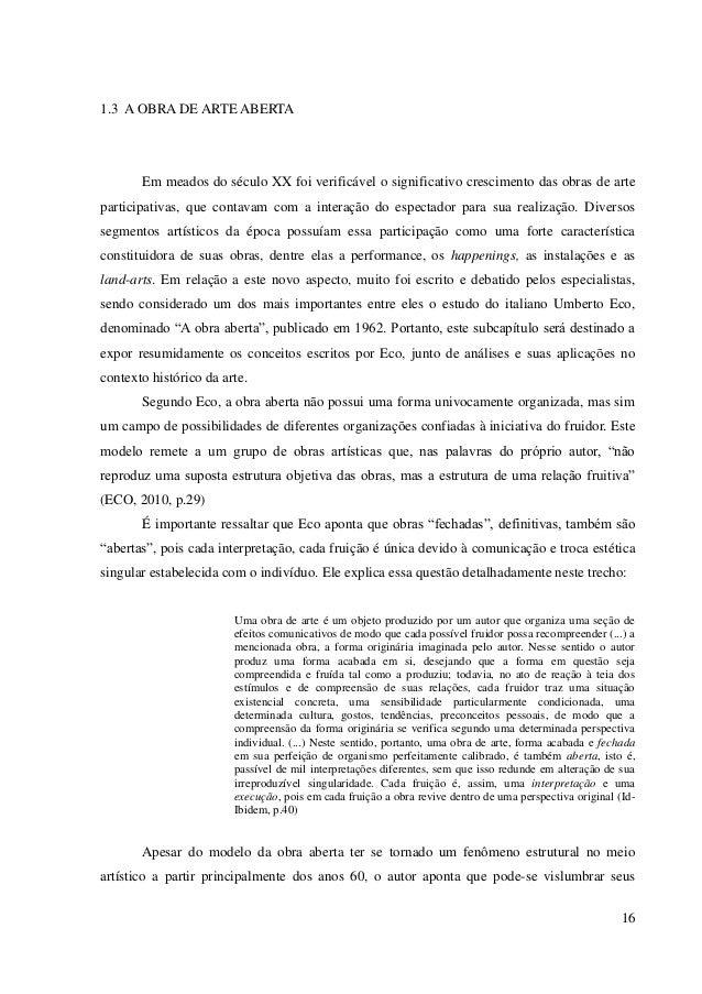 16 1.3 A OBRA DE ARTE ABERTA Em meados do século XX foi verificável o significativo crescimento das obras de arte particip...