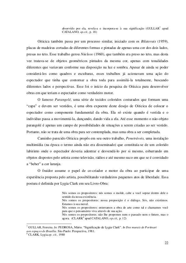 22 absorvido por ela, revela-a e incorpora-se à sua significação (GULLAR7 apud CATALANO, op.cit., p. 18) Oiticica também p...