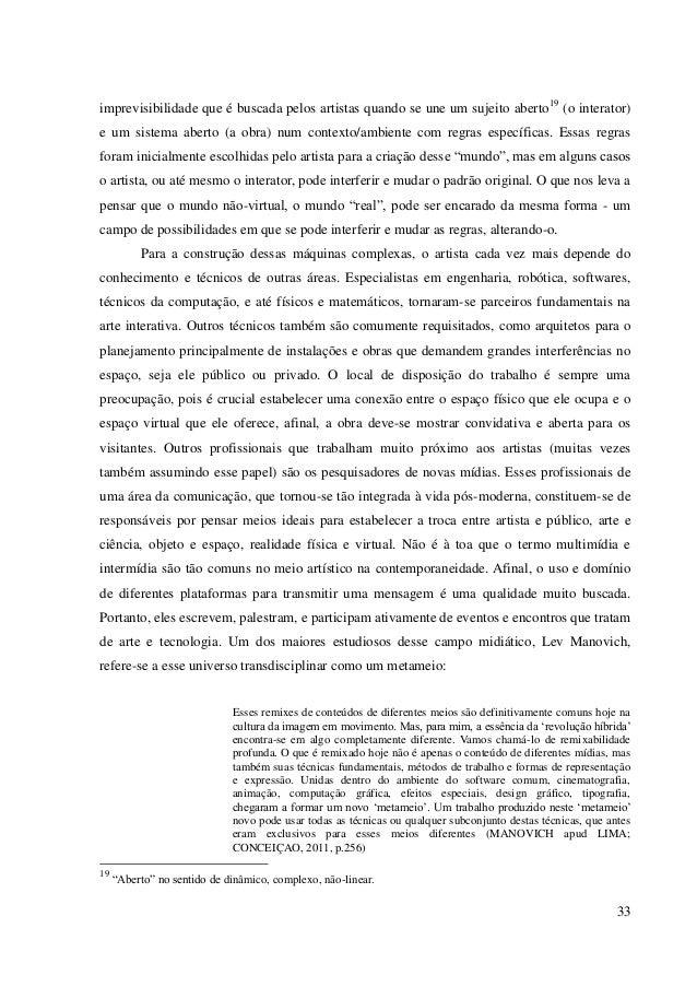 33 imprevisibilidade que é buscada pelos artistas quando se une um sujeito aberto19 (o interator) e um sistema aberto (a o...