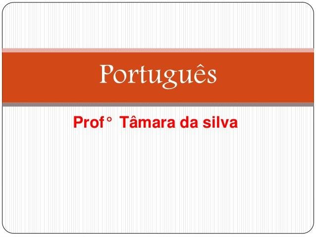 Prof° Tâmara da silva Português