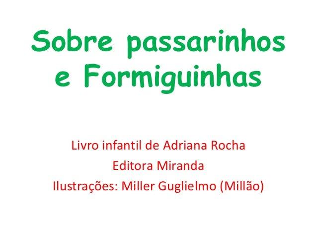 Sobre passarinhos e Formiguinhas Livro infantil de Adriana Rocha Editora Miranda Ilustrações: Miller Guglielmo (Millão)