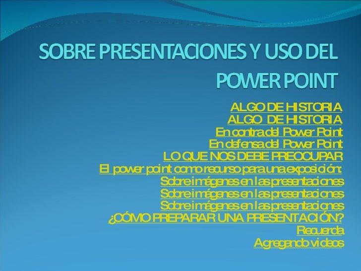 ALGO DE HISTORIA ALGO  DE HISTORIA En contra del  Power   Point En defensa del  Power   Point LO QUE NOS DEBE PREOCUPAR El...