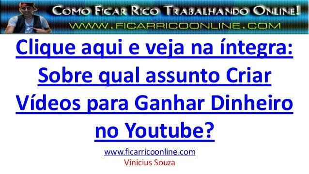 Clique aqui e veja na íntegra: Sobre qual assunto Criar Vídeos para Ganhar Dinheiro no Youtube? www.ficarricoonline.com Vi...