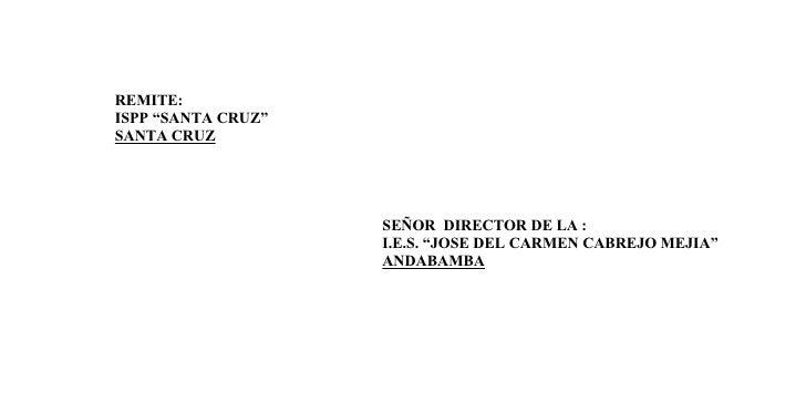 """REMITE:ISPP """"SANTA CRUZ""""SANTA CRUZ                    SEÑOR DIRECTOR DE LA :                    I.E.S. """"JOSE DEL CARMEN CA..."""