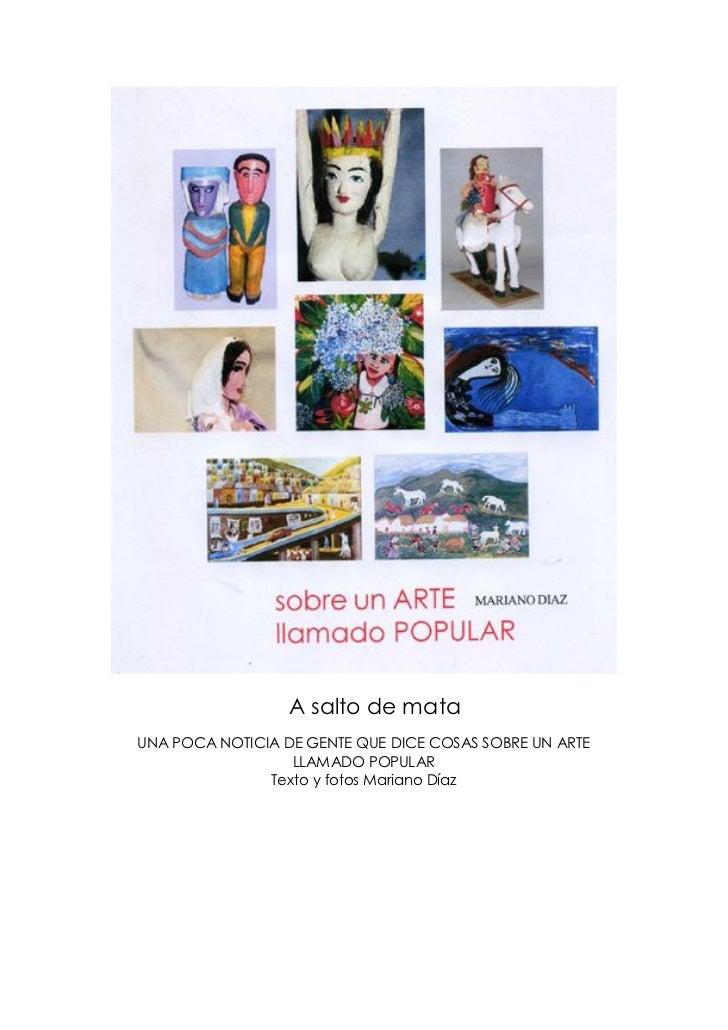 A salto de mataUNA POCA NOTICIA DE GENTE QUE DICE COSAS SOBRE UN ARTE                  LLAMADO POPULAR               Texto...