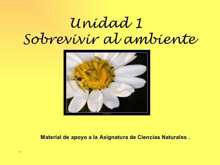 Unidad 1   Sobrevivir al ambiente   Material de apoyo a la Asignatura de Ciencias Naturales . .