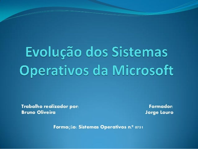 Trabalho realizador por: Bruno Oliveira Formador: Jorge Louro Formação: Sistemas Operativos n.º 0751