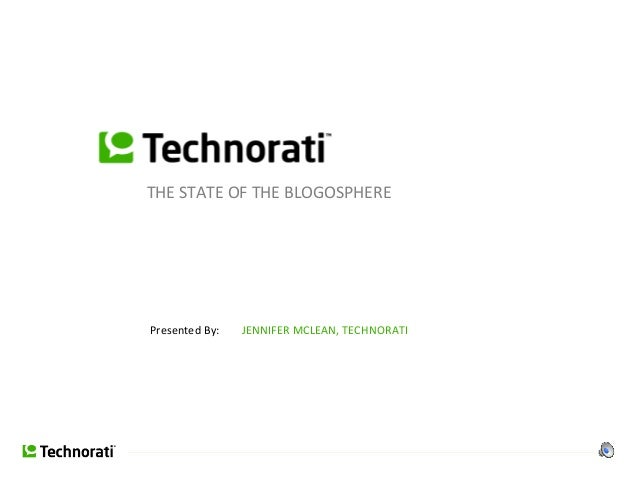 THE STATE OF THE BLOGOSPHERE Presented By: JENNIFER MCLEAN, TECHNORATI