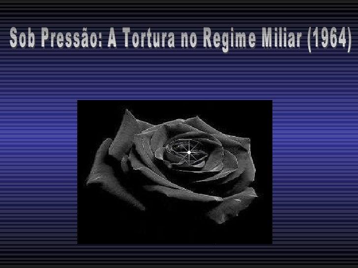 Sob Pressão: A Tortura no Regime Miliar (1964)