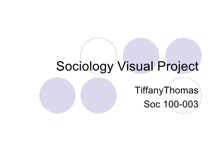 Sociology Visual Project TiffanyThomas Soc 100-003