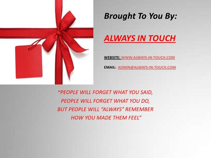 "Brought To You By:ALWAYS IN TOUCHWEBSITE: WWW.ALWAYS-IN-TOUCH.COMEMAIL:  ADMIN@ALWAYS-IN-TOUCH.COM<br />""PEOPLE WILL FORGE..."