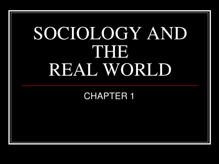 SOCIOLOGY AND     THE REAL WORLD    CHAPTER 1