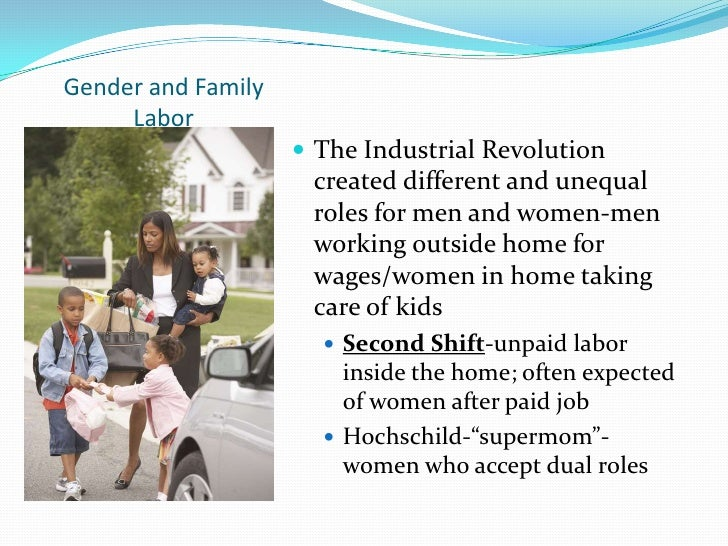 Gender and Family     Labor                     The Industrial Revolution                     created different and unequ...