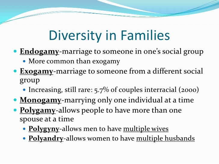 Diversity in Families Endogamy-marriage to someone in one's social group    More common than exogamy Exogamy-marriage t...
