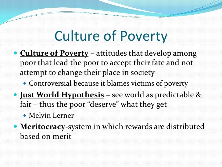 culture of poverty essays The culture of poverty is a concept in social theory that expands on the idea of a cycle of poverty it attracted academic and policy attention in the 1970s.
