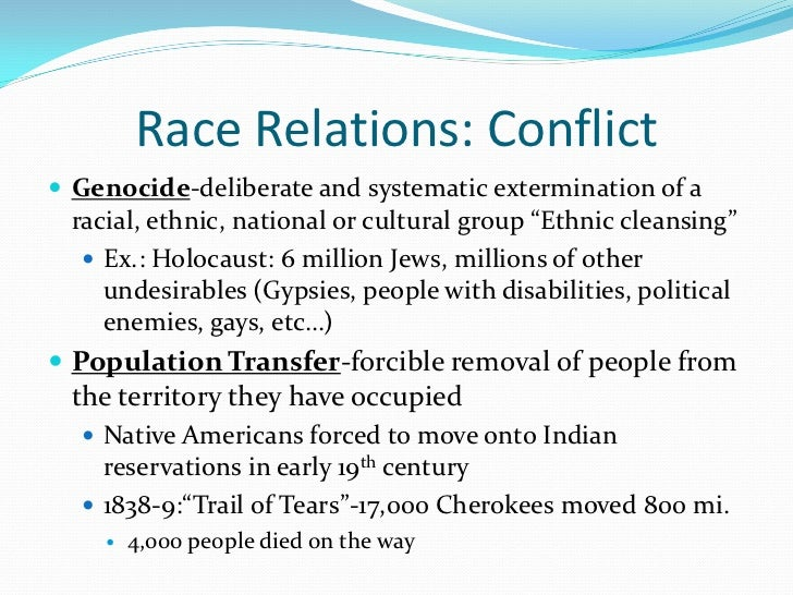 Race Relations: Conflict Genocide-deliberate and systematic extermination of a racial, ethnic, national or cultural group...