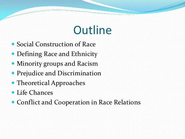 Outline Social Construction of Race Defining Race and Ethnicity Minority groups and Racism Prejudice and Discriminatio...