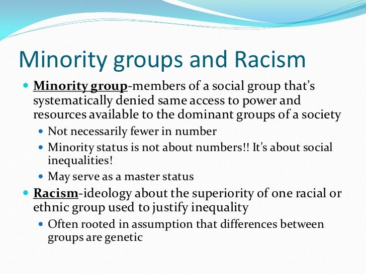 Minority groups and Racism Minority group-members of a social group that's systematically denied same access to power and...
