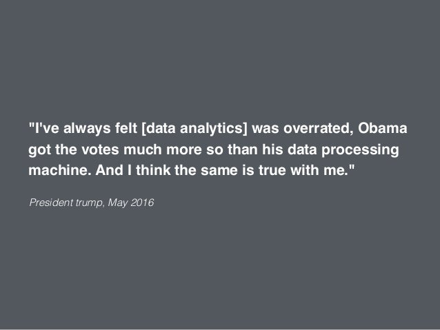 """""""I've always felt [data analytics] was overrated, Obama got the votes much more so than his data processing machine. And I..."""