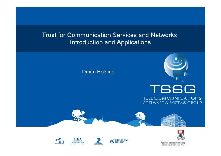 1Trust for Communication Services and Networks:           Introduction and Applications             Dmitri Botvich        ...