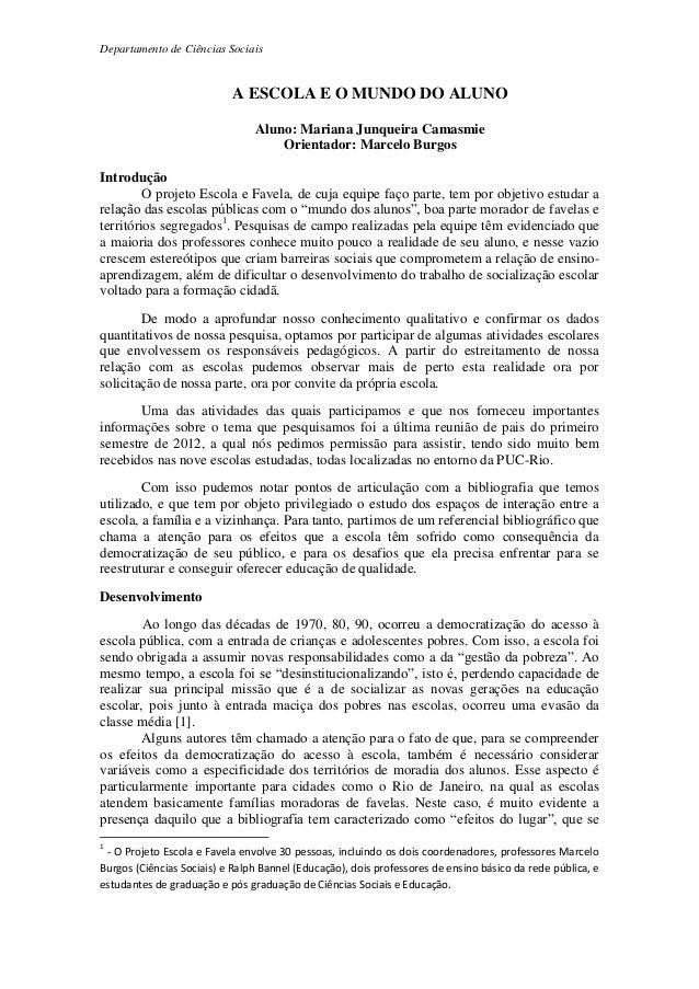 Departamento de Ciências Sociais A ESCOLA E O MUNDO DO ALUNO Aluno: Mariana Junqueira Camasmie Orientador: Marcelo Burgos ...