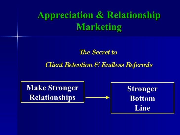 Appreciation & Relationship Marketing Make Stronger Relationships Stronger Bottom Line The Secret to  Client Retention & E...