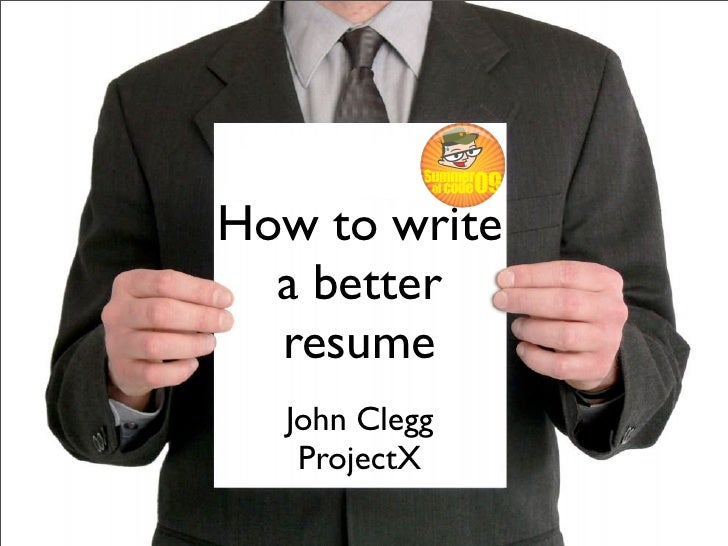 How to write   a better   resume   John Clegg    ProjectX